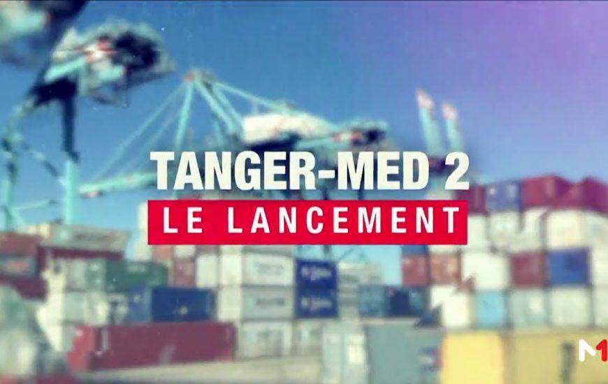 Emission spéciale : lancement des opérations portuaires de Tanger Med II